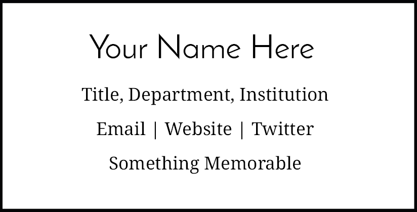 Your Name Here; Title, Department, Institution; Email, Website, Twitter; Something Memorable
